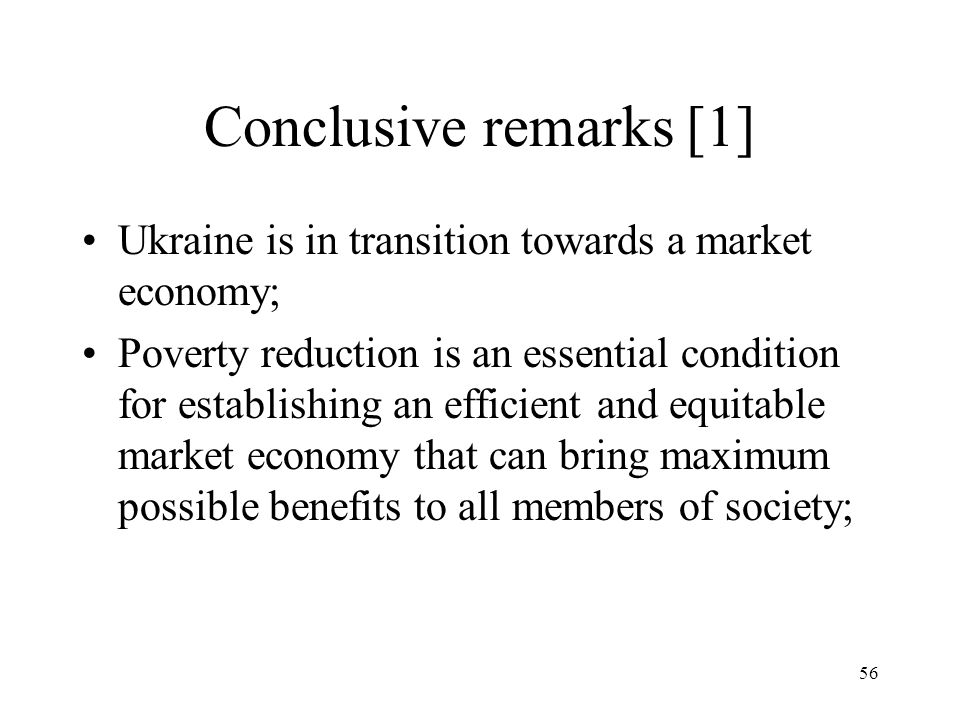 Conclusive remarks [1] Ukraine is in transition towards a market economy;